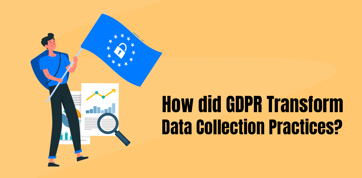 How Did GDPR Transform Data Collection Practices?