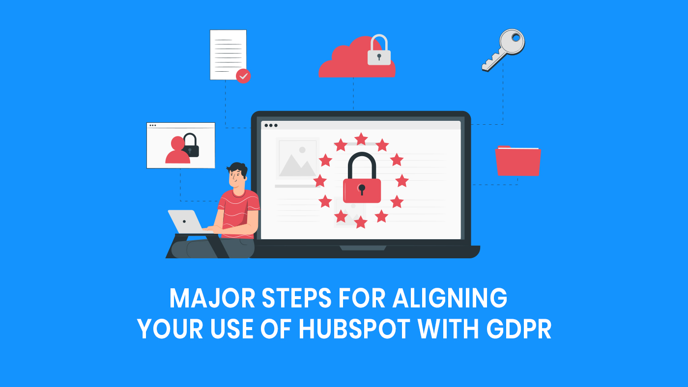 Major steps for aligning your use of HubSpot with GDPR