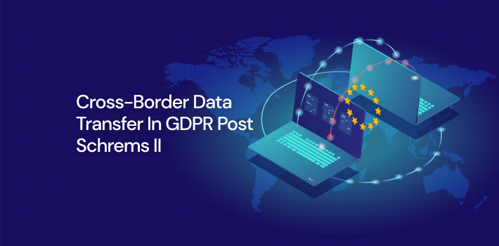 Cross-Border Data Transfer in GDPR post Schrems II